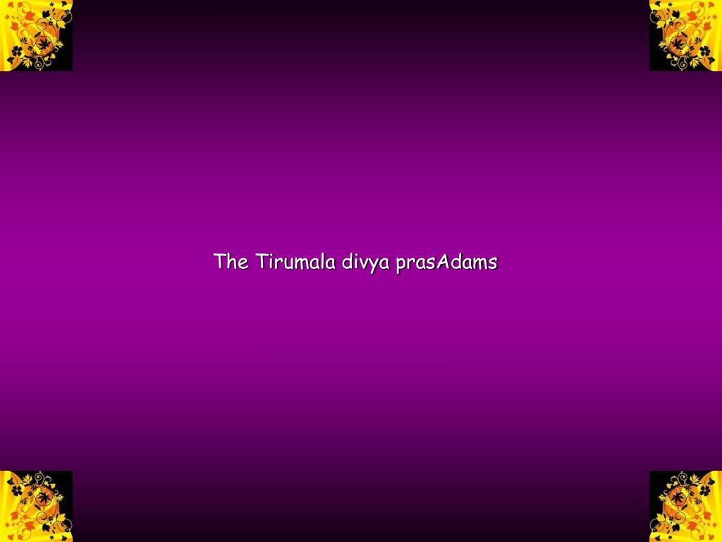The Tirumala divya prasAdams