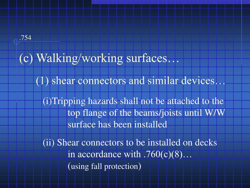 (i)Tripping hazards shall not be attached to the   	top flange of the beams/joists until W/W 	surface has been installed