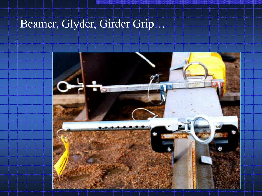 Beamer, Glyder, Girder Grip…