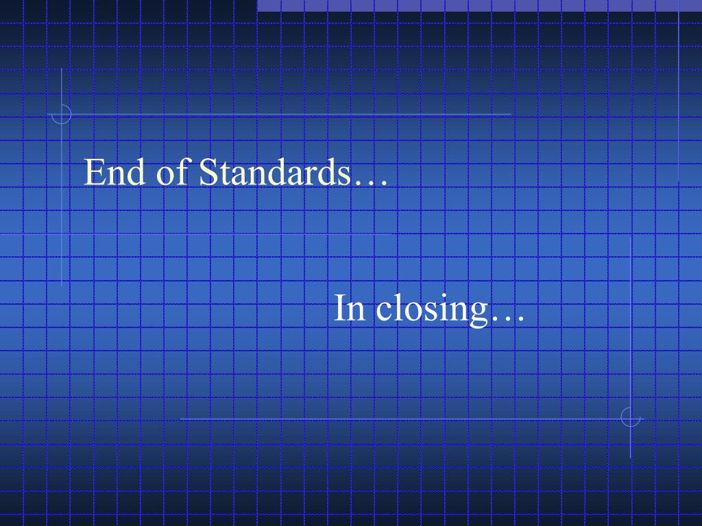 End of Standards…