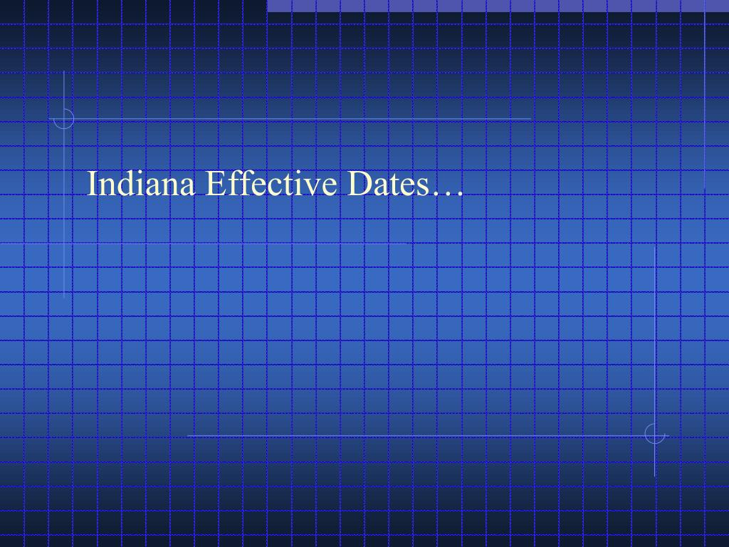 Indiana Effective Dates…