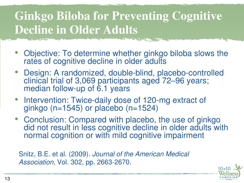 Objective: To determine whether ginkgo biloba slows the rates of cognitive decline in older adults