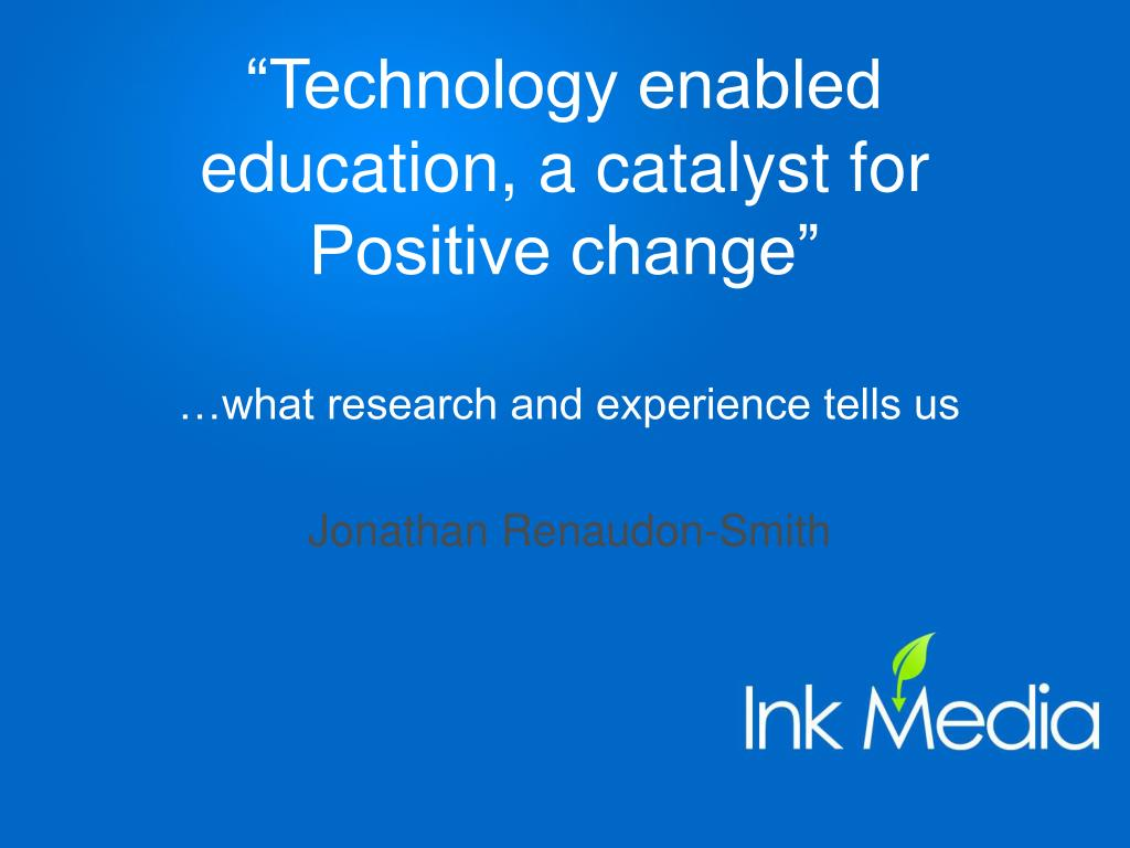 """Technology enabled education, a catalyst for Positive change"""