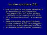 la crise suicidaire cs
