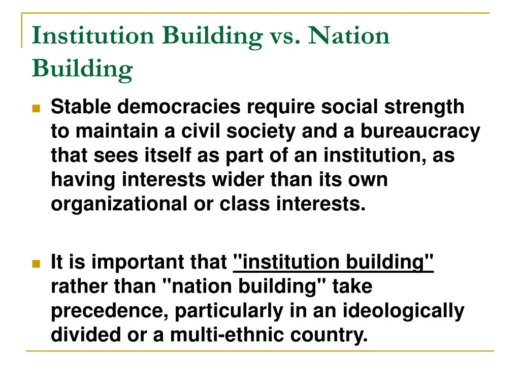 Institution Building vs. Nation Building