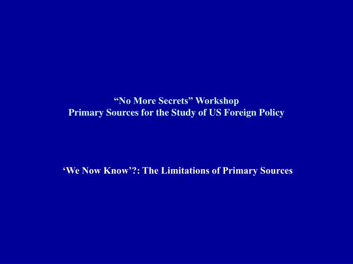 No more secrets workshop primary sources for the study of us foreign policy l.jpg