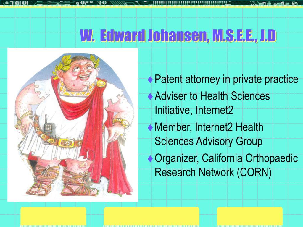 W.  Edward Johansen, M.S.E.E., J.D