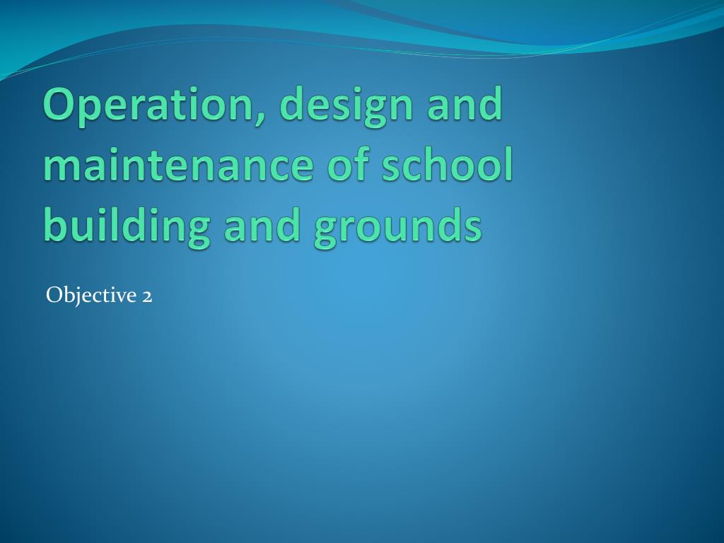 Operation, design and maintenance of school building and grounds