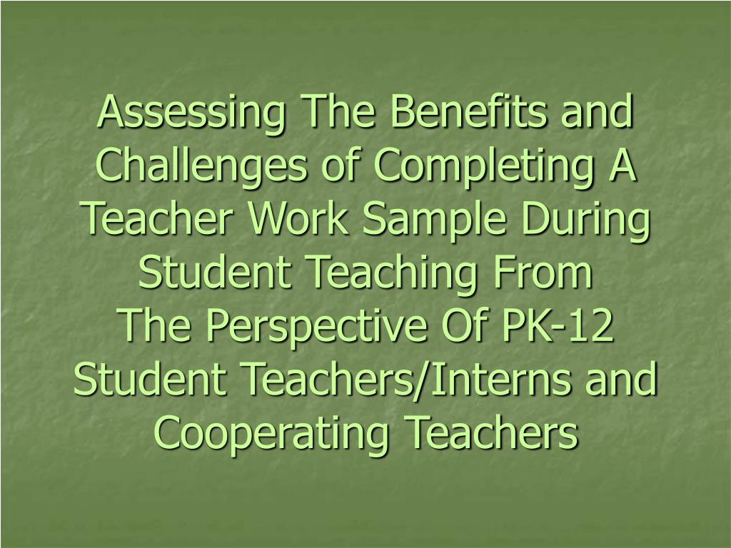 Assessing The Benefits and Challenges of Completing A Teacher Work Sample During Student Teaching From