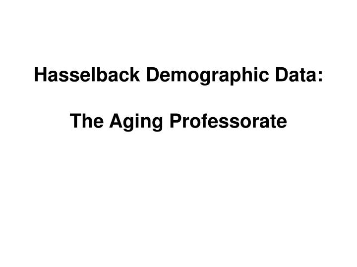 Hasselback demographic data the aging professorate l.jpg