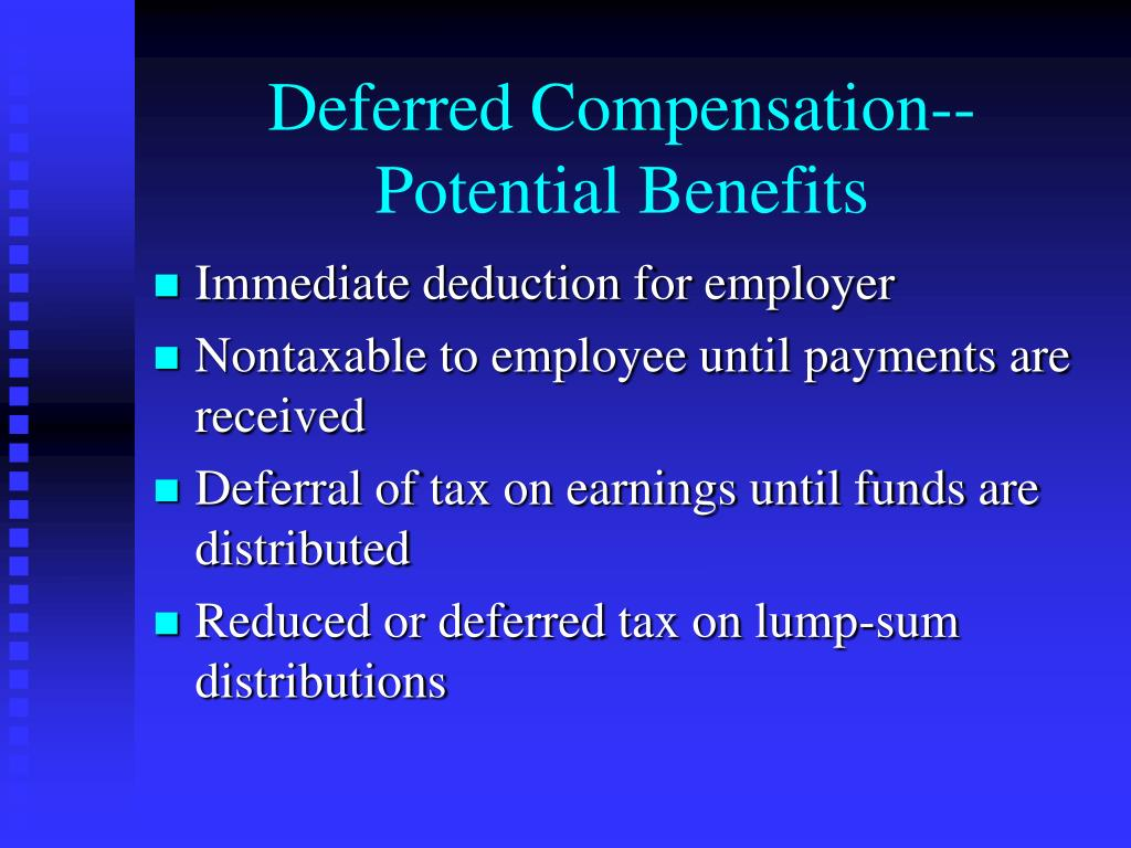 Deferred Compensation-- Potential Benefits