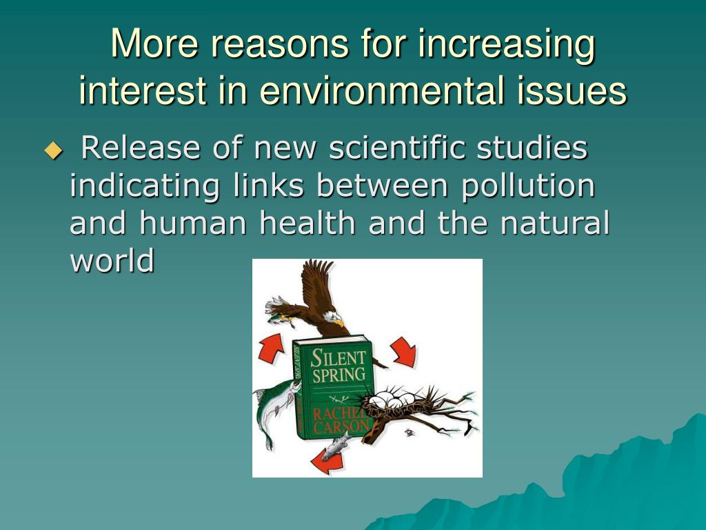 More reasons for increasing interest in environmental issues