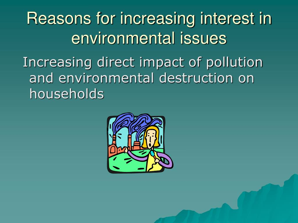 Reasons for increasing interest in environmental issues