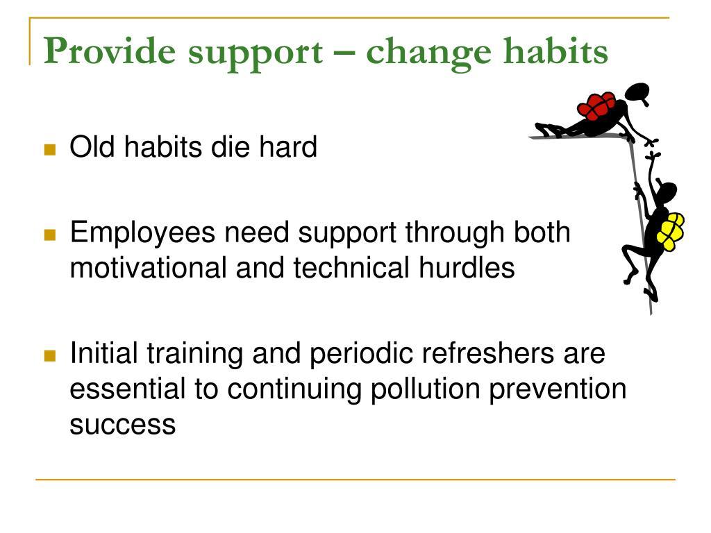 Provide support – change habits