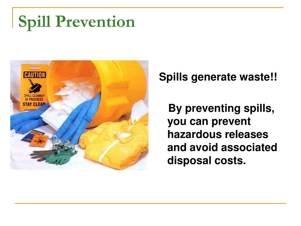 Spills generate waste!!