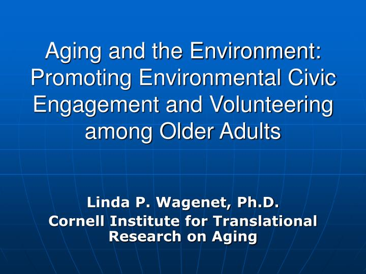 Aging and the Environment: Promoting Environmental Civic Engagement and Volunteering among Older Adu...