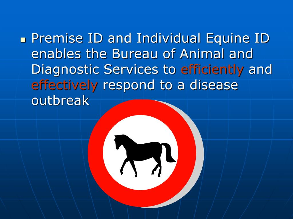 Premise ID and Individual Equine ID enables the Bureau of Animal and Diagnostic Services to