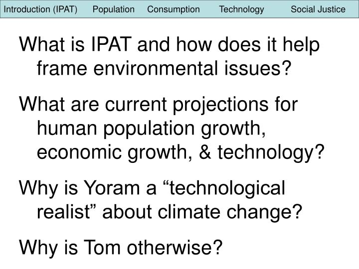 Introduction (IPAT)      Population	Consumption 	Technology   	Social Justice
