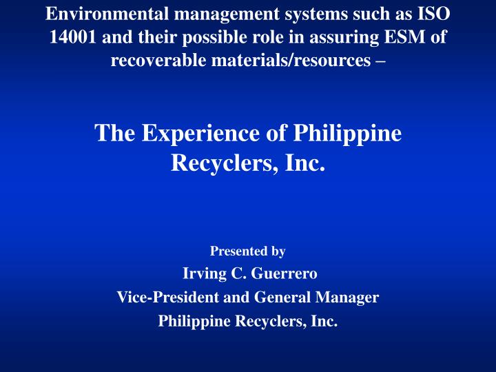 Presented by irving c guerrero vice president and general manager philippine recyclers inc