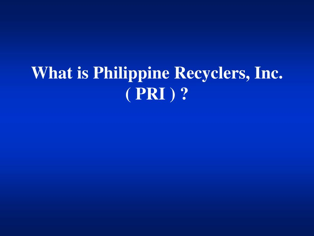 What is Philippine Recyclers, Inc. ( PRI ) ?