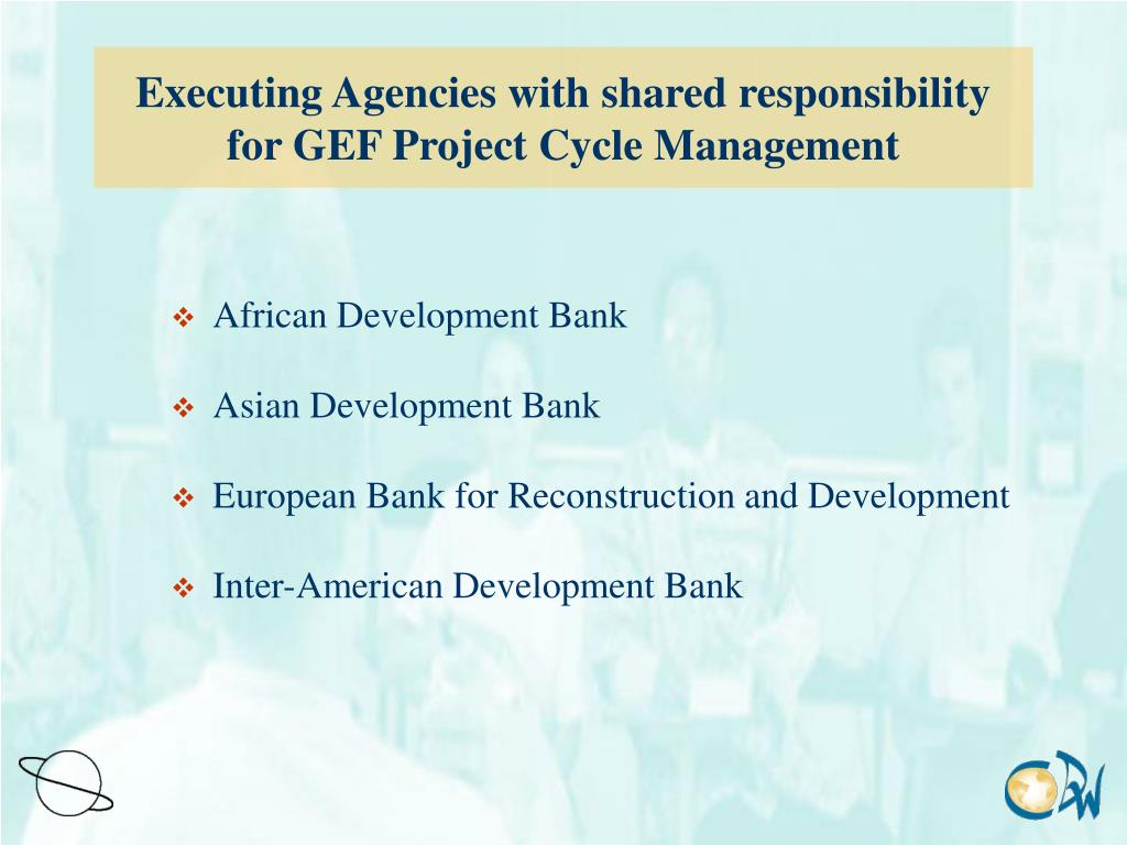 Executing Agencies with shared responsibility for GEF Project Cycle Management