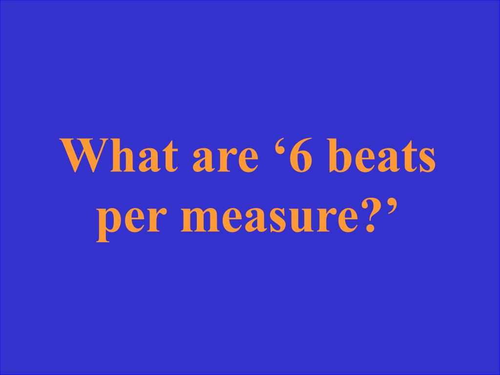 What are '6 beats per measure?'