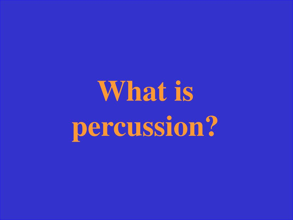 What is percussion?