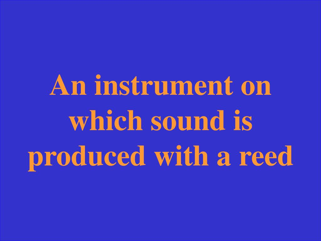 An instrument on which sound is produced with a reed