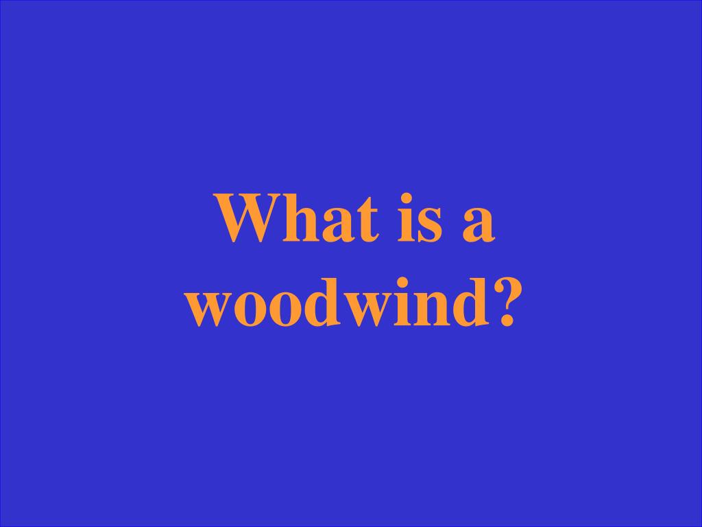 What is a woodwind?
