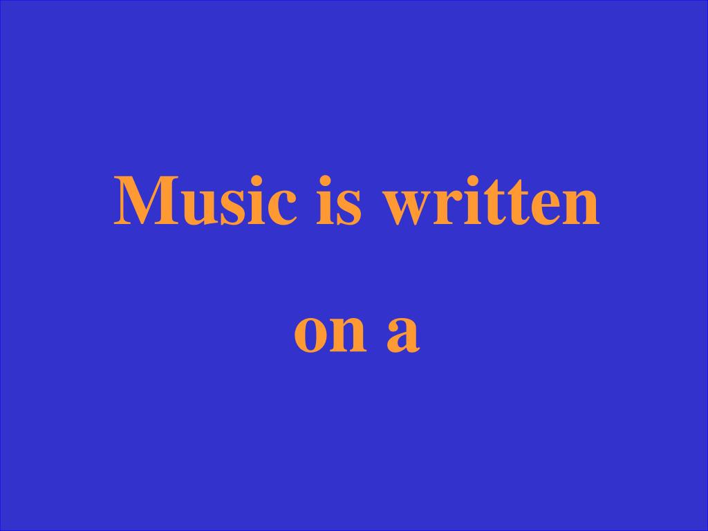 Music is written