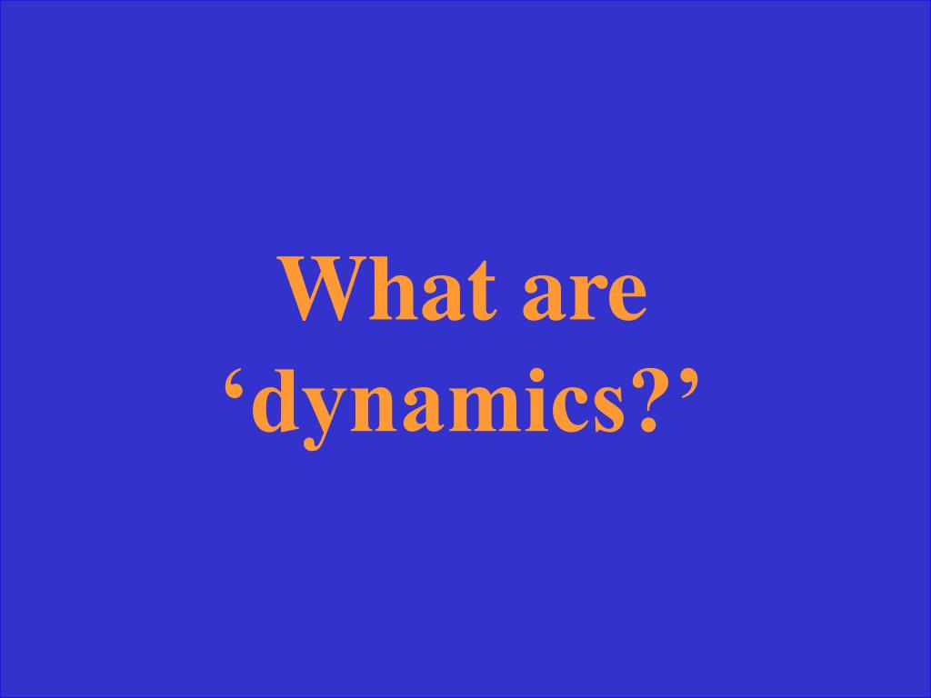 What are 'dynamics?'