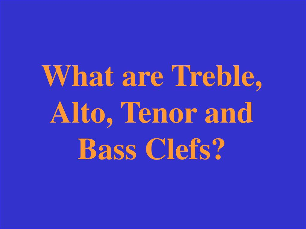 What are Treble, Alto, Tenor and Bass Clefs?