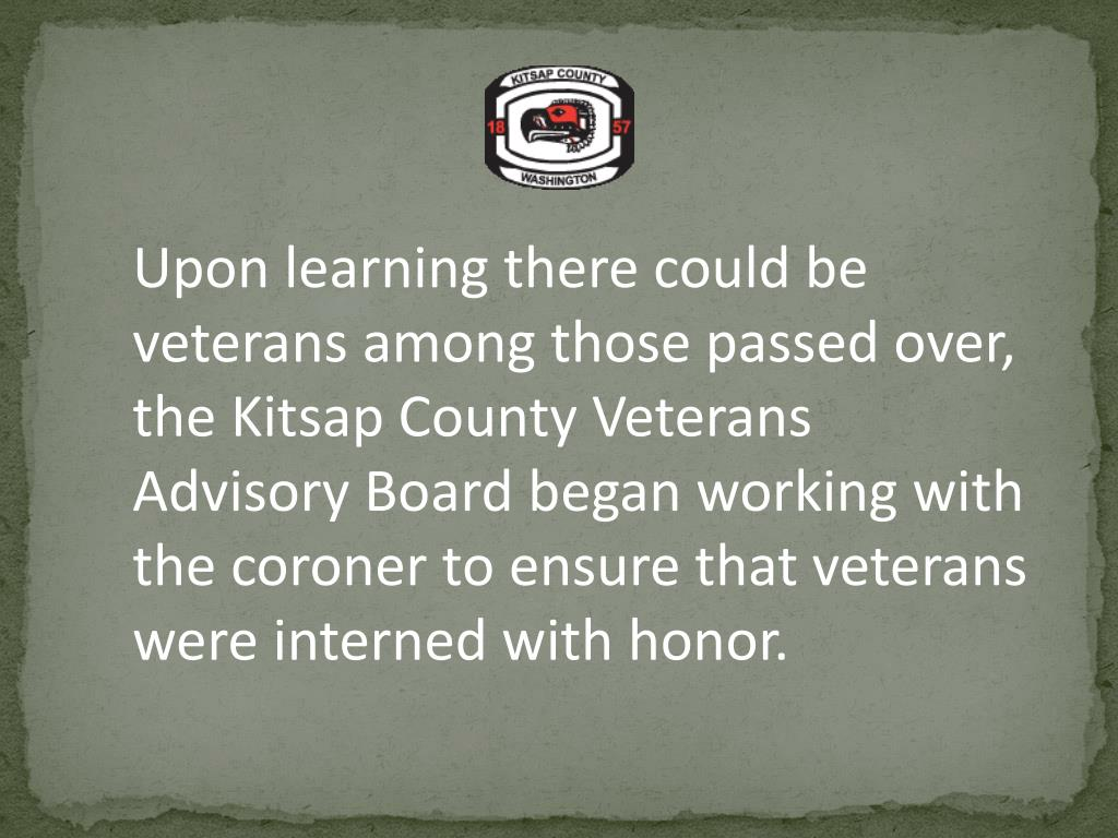 Upon learning there could be veterans among those passed over, the Kitsap County Veterans Advisory Board began working with the coroner to ensure that veterans were interned with honor.