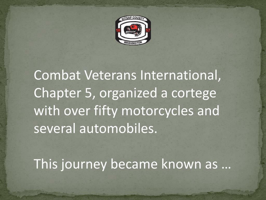 Combat Veterans International, Chapter 5, organized a cortege with over fifty motorcycles and several automobiles.