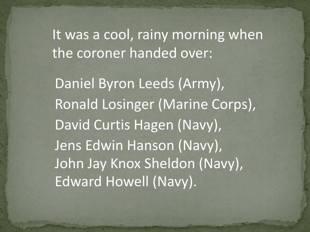It was a cool, rainy morning when the coroner handed over: