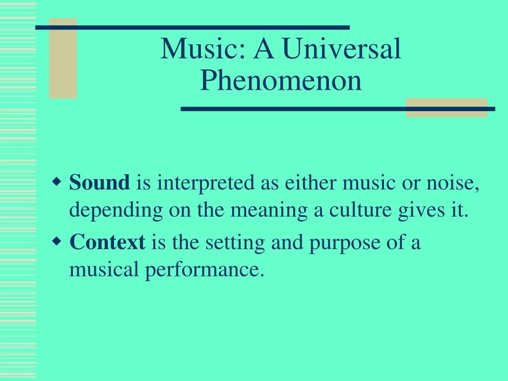Music: A Universal Phenomenon