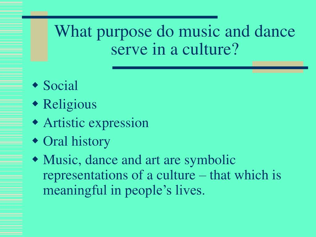 What purpose do music and dance serve in a culture?