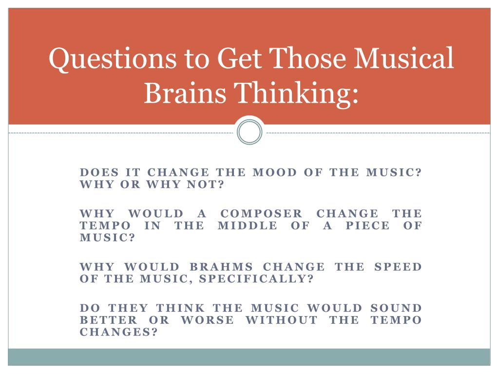 Questions to Get Those Musical Brains Thinking: