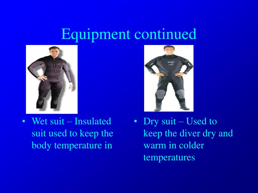 Wet suit – Insulated suit used to keep the body temperature in