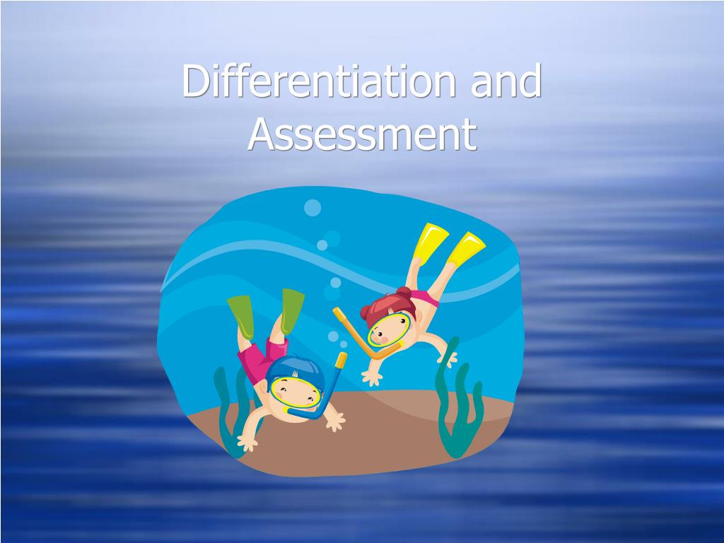 Differentiation and  Assessment