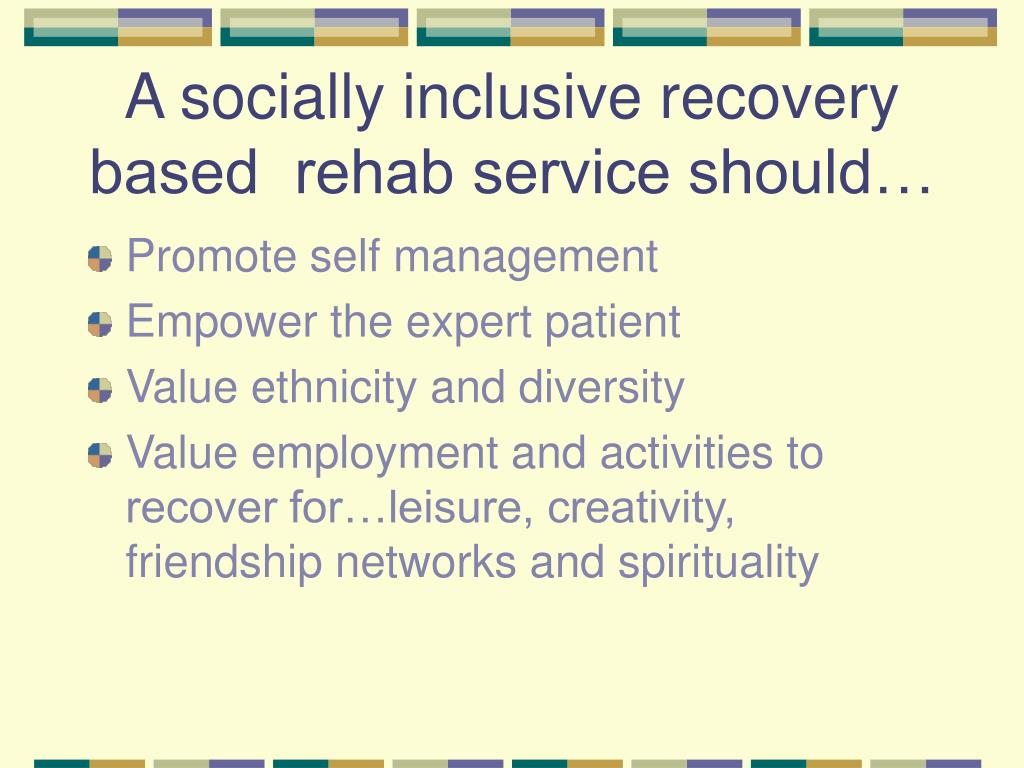 A socially inclusive recovery based  rehab service should…