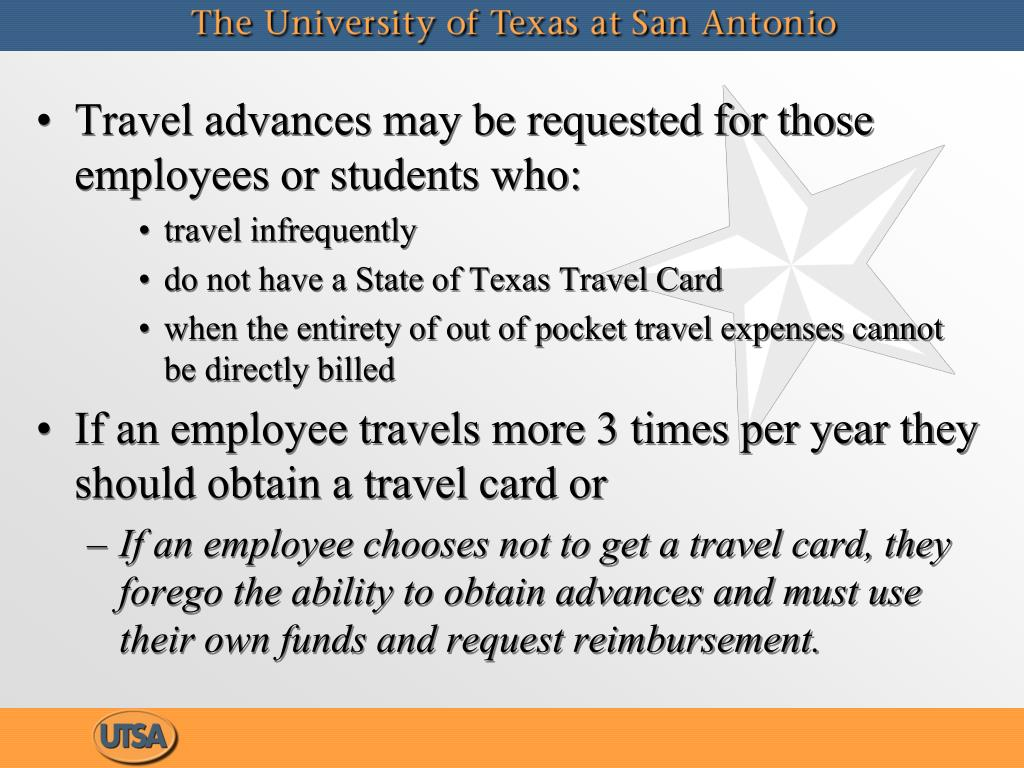 Travel advances may be requested for those employees or students who: