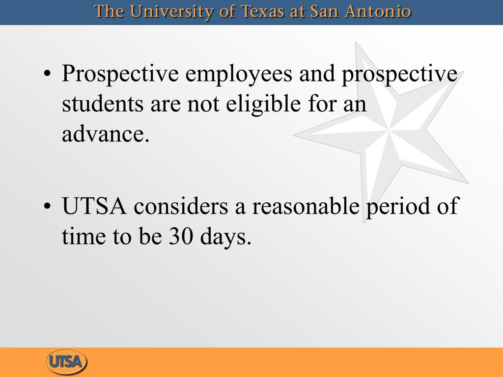 Prospective employees and prospective students are not eligible for an advance.