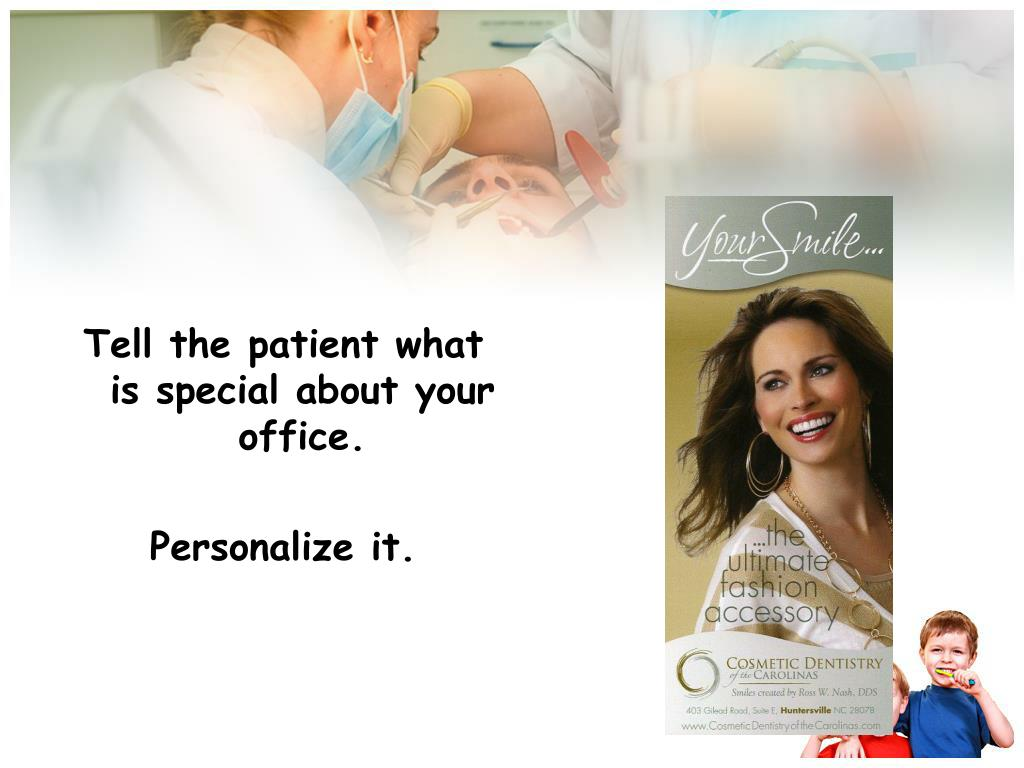 Tell the patient what is special about your office.