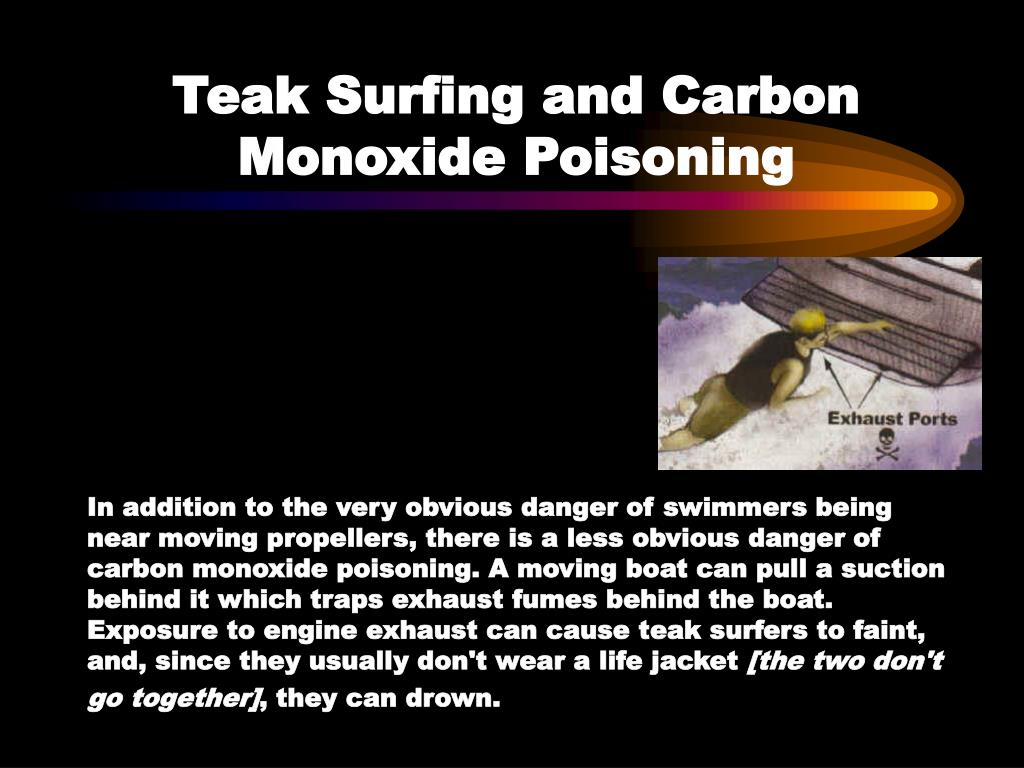 Teak Surfing and Carbon Monoxide Poisoning
