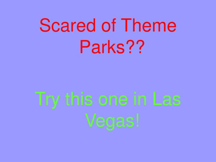 Scared of Theme Parks??