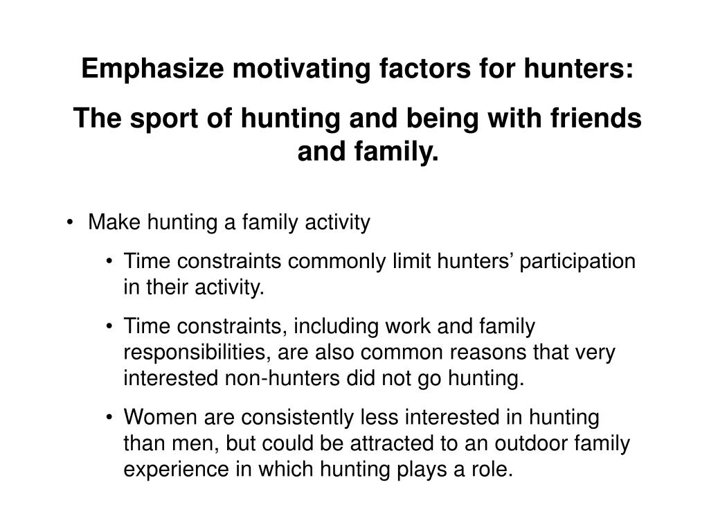 Emphasize motivating factors for hunters: