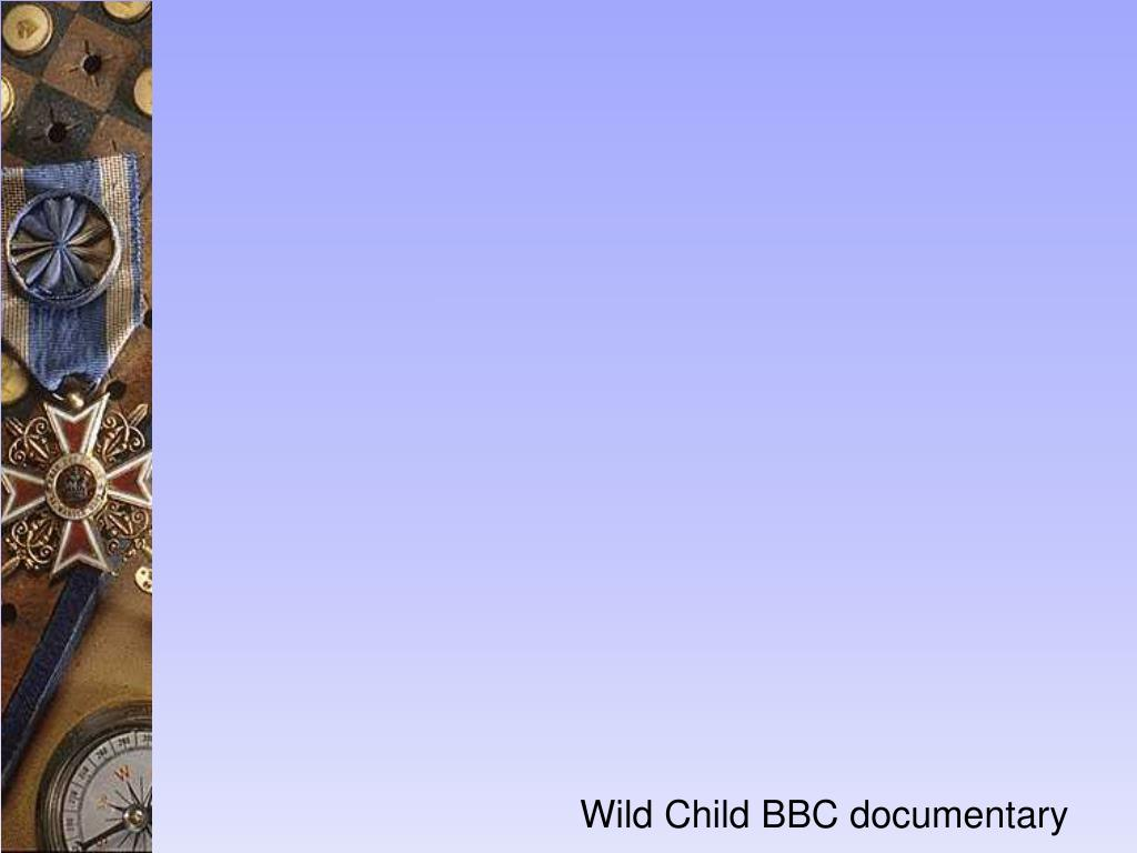 Wild Child BBC documentary