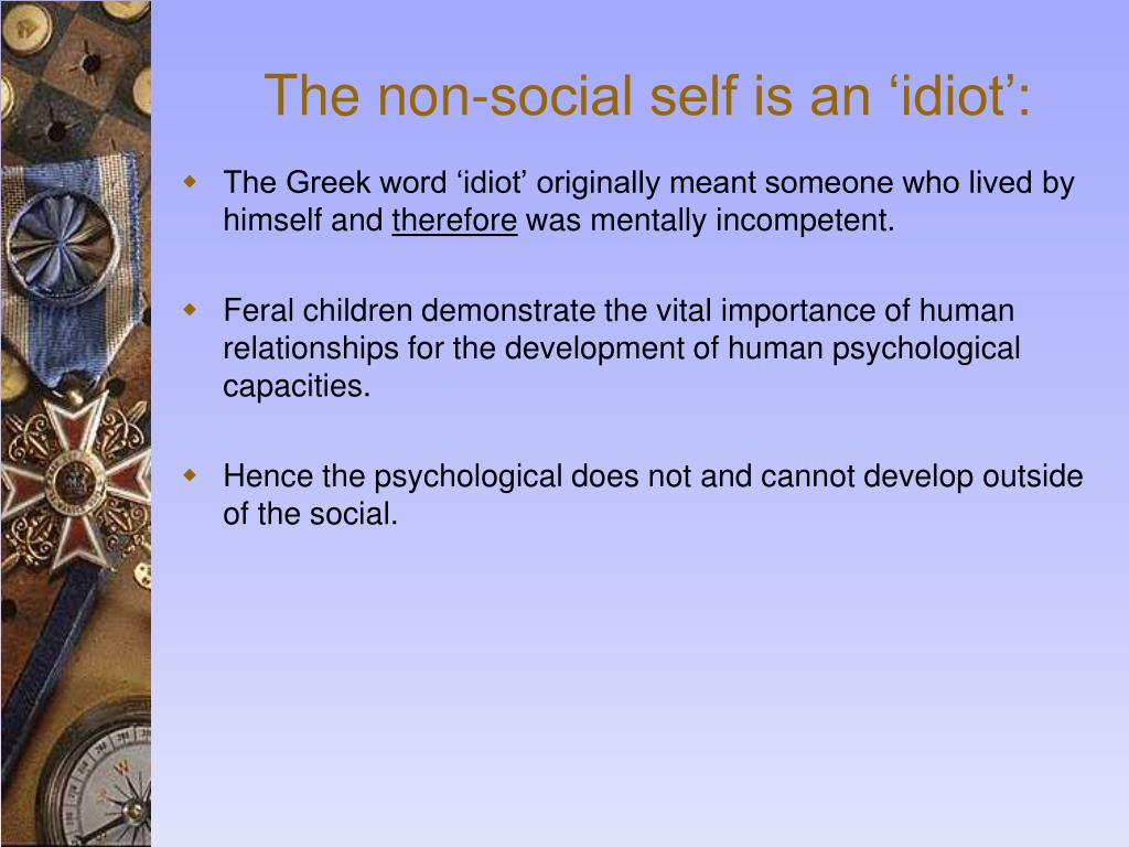 The non-social self is an 'idiot':
