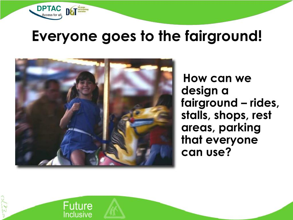 How can we design a fairground – rides, stalls, shops, rest areas, parking that everyone can use?